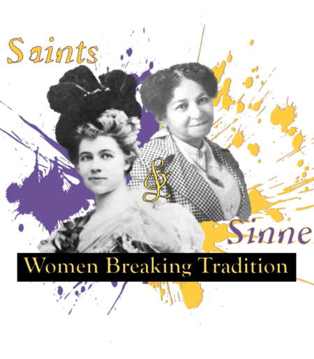 Saints & Sinners: Women Breaking Tradition